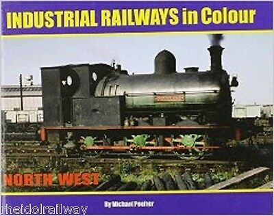 North West England, Industrial Railways In Colour By Michael Poulter