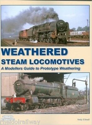 Weathered Steam Locomotives, Modellers Guide By Andy J Small