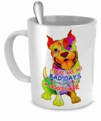 Pit bull mug - There are no bad days when you wake up to a dog's love
