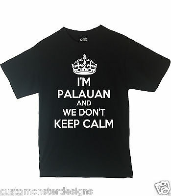 I'm Palauan And We Don't Keep Calm Shirt Different Print Colors Inside!