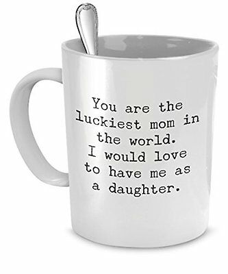 Funny Gift for Mom - You Are the Luckiest Mom in the World - Funny Mugs for Mom