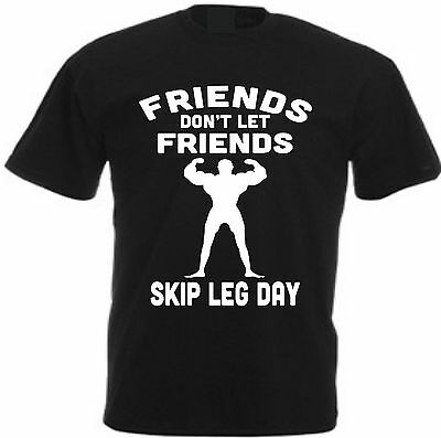 FRIENDS DON'T LET FRIENDS SKIP LEG DAY T-Shirt Gym Weightlifting Training Muscle