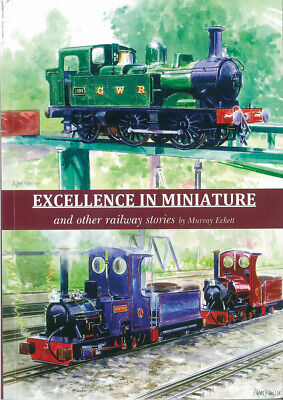 Excellence In Miniature And Other Railway Stories By Murray Eckett