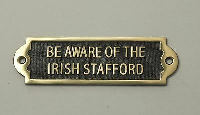 """""""BE AWARE OF THE IRISH STAFFORD"""" Solid Brass Beware of the Dog Sign"""
