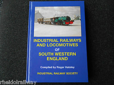 Industrial Railways & Locomotives of South Western England by Roger Hateley