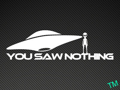 You Saw Nothing (Alien/UFO) Funny Car Sticker Vinyl Decal