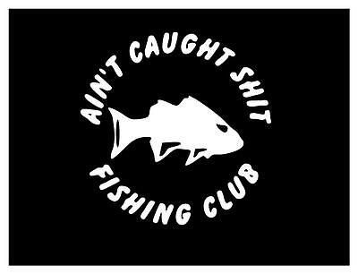 Ain't Cought Sh*t Fishing Club BOAT TACKLE BOX CAR WINDOW STICKER DECAL 6X6