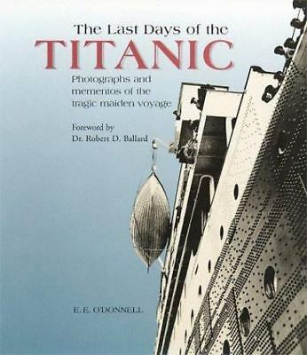 The Last Days of the Titanic: Photographs and Mementos of the Tragic-ExLibrary