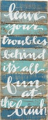 WOOD SLAT SIGN~Leave your troubles behind it's all fun at the Beach~Cottage Chic