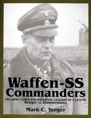 Waffen-SS Commanders: The Army, Corps and Division Leaders of a Legend, Volume 2