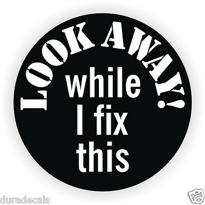 Look Away While I Fix This Hard Hat Sticker / Funny Helmet Decal Label Toolbox
