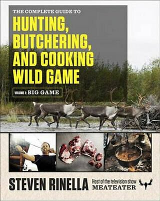 NEW The Complete Guide to Hunting, Butchering, and Cooking Wild Game, Volume 1 B