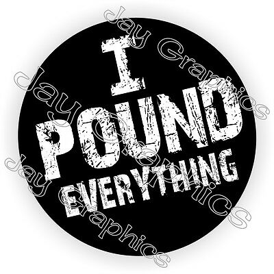 I Pound Everything Hard Hat Sticker / Decal Funny / Construction Helmet Label