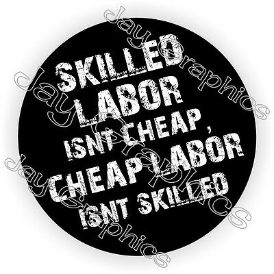 Skilled Labor Isnt Cheap Hard Hat Sticker / Decal Helmet Label Motorcycle Funny