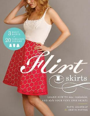 Flirt Skirts: Learn How to Sew, Customize, and Style Your Very Own Skirts