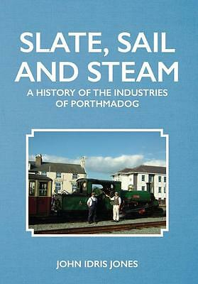Slate, Sail and Steam  A HISTORY OF THE INDUSTRIES OF PORTHMADOG