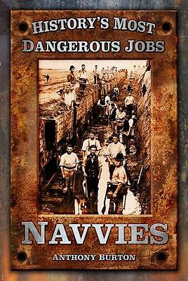 History's Most Dangerous Jobs: Navvies By Anthony Burton