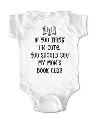 If you think I'm cute you should see my mom's book club baby one piece bodysuit