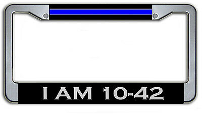 Thin Blue Line I'm 10-42 Metal License Plate Frame
