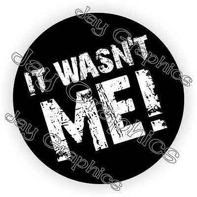 It Wasnt Me Hard Hat Sticker / Decal / Funny Label Helmet Laborer Foreman Badge