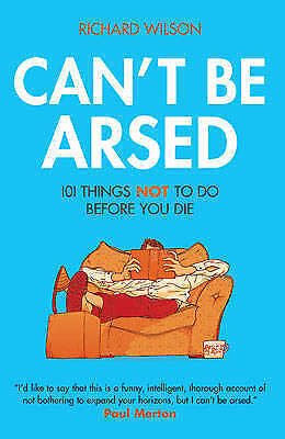 Can't Be Arsed, Richard Wilson ~ Brand New Hardback book