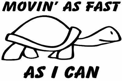 Movin' As Fast As I Can Vinyl Decal Sticker for Car/Window/Wall