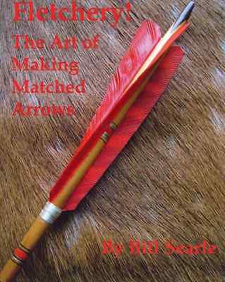Fletchery: The Art of Making Matched Arrows Book~Traditional Archery~NEW