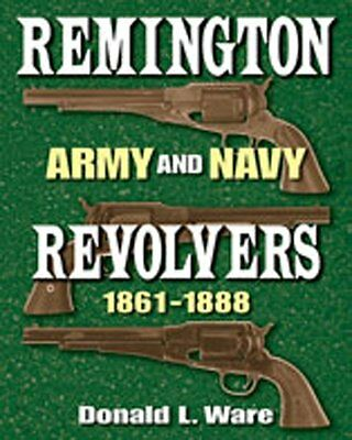 Remington Army and Navy Revolvers, 1861-1888 Book by Donald L. Ware~NEW H/C
