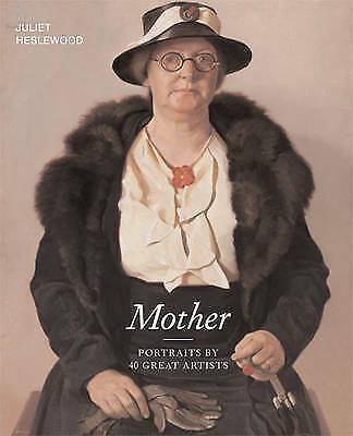 MOTHER: Portraits by 40 Great Artists by Juliet Heslewood (Hardback, 2009)