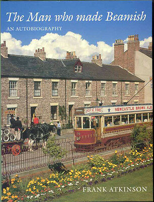 The Man who made Beamish Museum County Durham Stanley Frank Atkinson biography