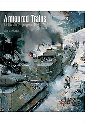 Armoured Trains (Hardback) An Illustrated Encyclopaedia 1826-2016 Malmassari