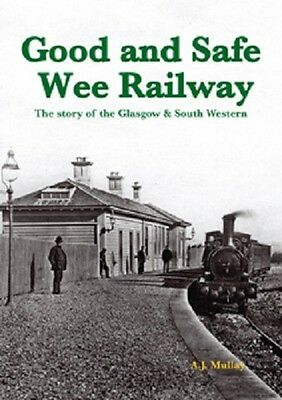 Good and Safe Wee Railway - The Story of the Glasgow & South Western