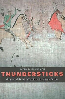 Thundersticks: Firearms and the Violent Transformation of Native America Book~HC