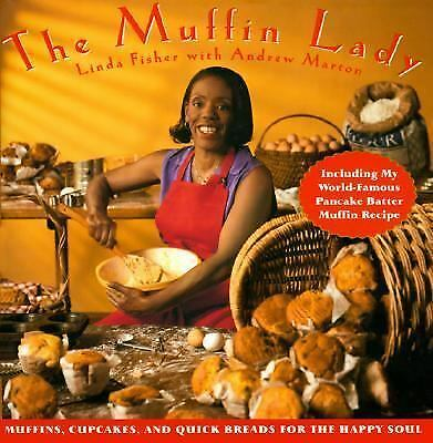 The Muffin Lady: Muffins, Cupcakes, and Quickbreads for the Happy Soul Fisher,
