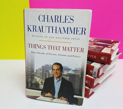 THINGS THAT MATTER Hardcover BOOK Charles Krauthammer Passions Politics Pastimes