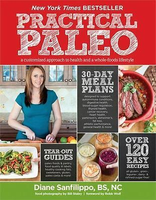 Practical Paleo : A Customized Approach to Health and a Whole-Foods Lifestyle...