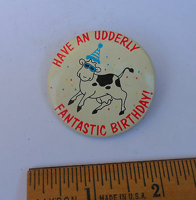 Vintage Have An Udderly Fantastic Birthday! Funny Cow Pinback Badge Button