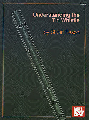 Understanding the Tin Whistle Learn How to Play Beginner Method Music Book