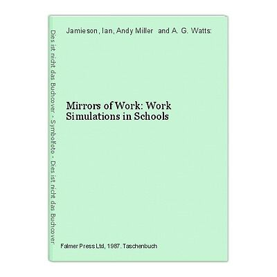 Mirrors of Work: Work Simulations in Schools Jamieson, Ian, Andy Miller  and A.
