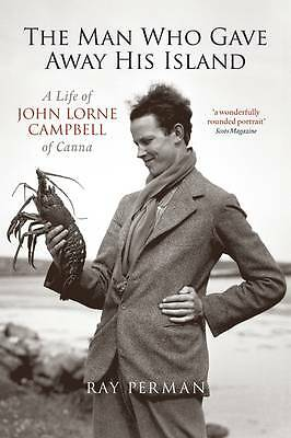 The Man Who Gave Away His Island: A Life of John Lorne Campbell of Canna by Ray…