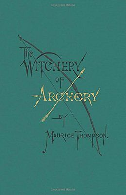 The Witchery of Archery Book~A True Classic!~Enhanced Reprint~long bow~NEW!