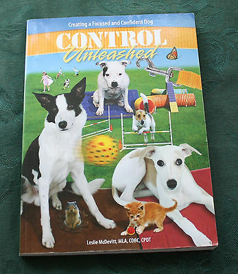 Control Unleashed: Creating a Focused and Confident Dog by Leslie McDevitt