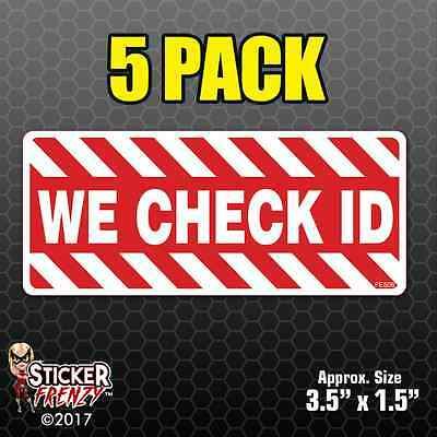 5 PACK We Check ID Sticker Decal Window Business Sign Vinyl #FE506