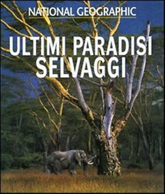 Ultimi Paradisi Selvaggi - 9788880952435 National Geographic Society White Star