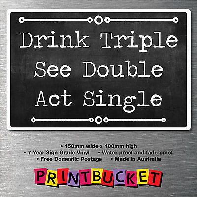 Drink Triple sticker 150mm water & fade proof quality vinyl man cave