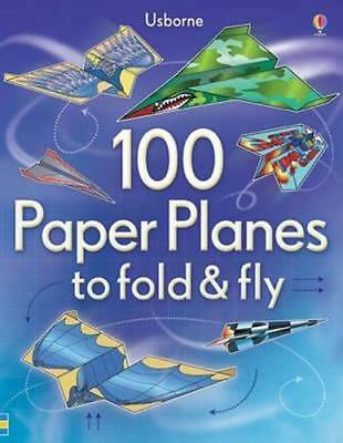 NEW 100 Paper Planes to Fold and Fly By . Paperback Free Shipping