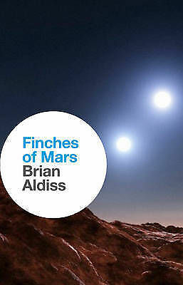 Finches of Mars by Brian Aldiss (Hardback, 2013) - NEW - 1st Edition