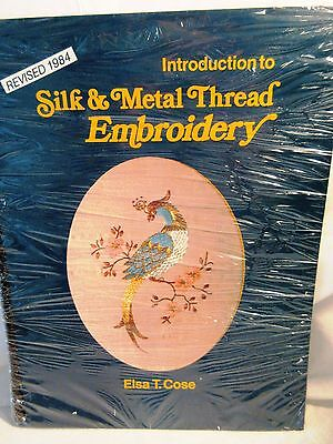 Elsa Cose INTRODUCTION TO SILK & METAL THREAD EMBROIDERY  Revised 1984
