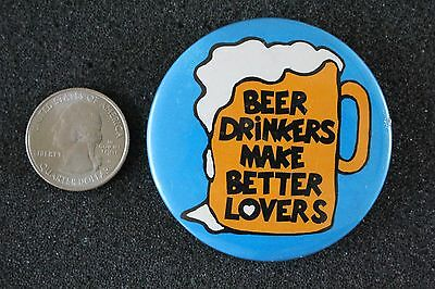 Beer Drinkers Make Better Lovers VTG Funny Humor Pin Pinback Button #22620