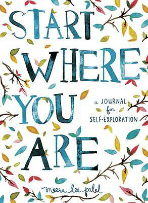 Start Where You are: A Journal for Self-Exploration   Meera Lee Patel